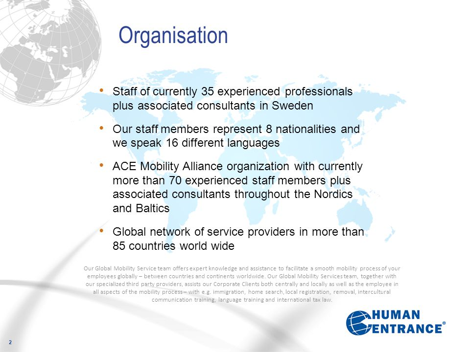 Organisation Staff of currently 35 experienced professionals plus associated consultants in Sweden.
