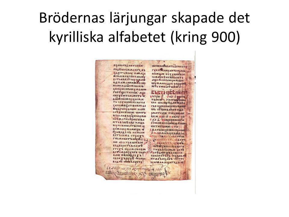 Brödernas lärjungar skapade det kyrilliska alfabetet (kring 900)