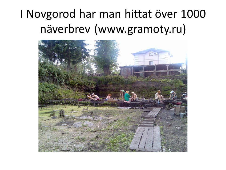 I Novgorod har man hittat över 1000 näverbrev (www.gramoty.ru)