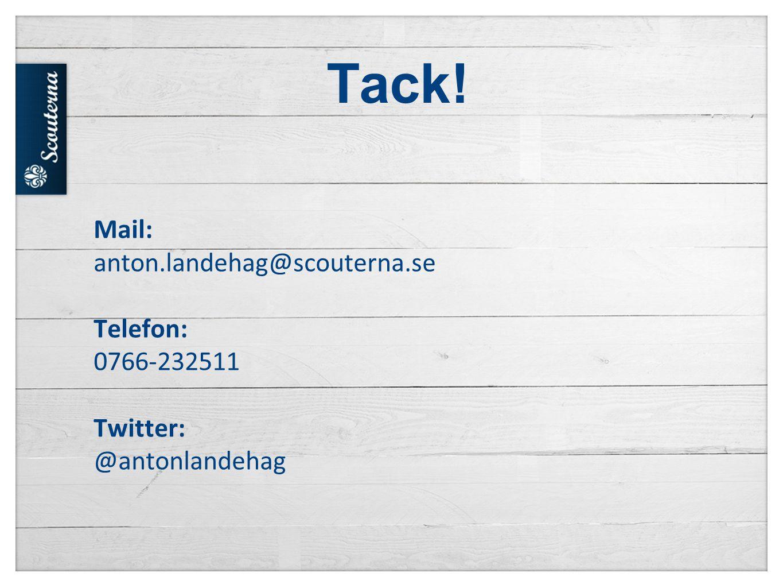 Tack! Mail: anton.landehag@scouterna.se Telefon: 0766-232511 Twitter: @antonlandehag