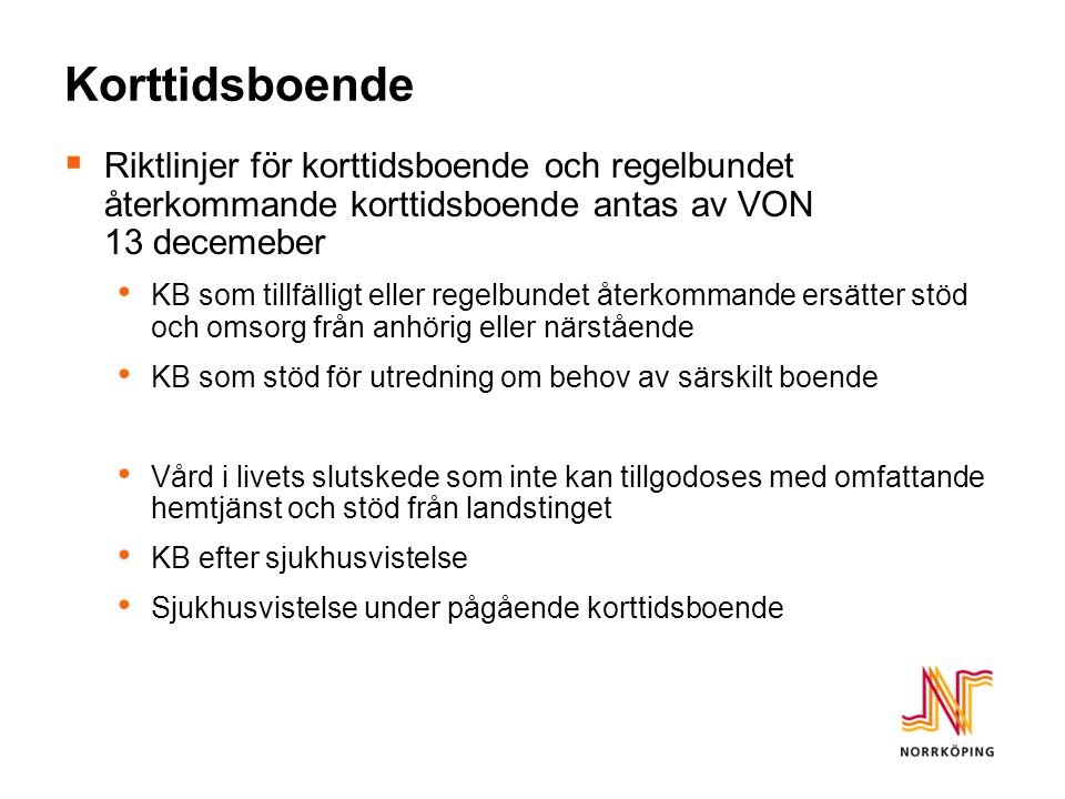 Korttidsboende Riktlinjer för korttidsboende och regelbundet återkommande korttidsboende antas av VON 13 decemeber.