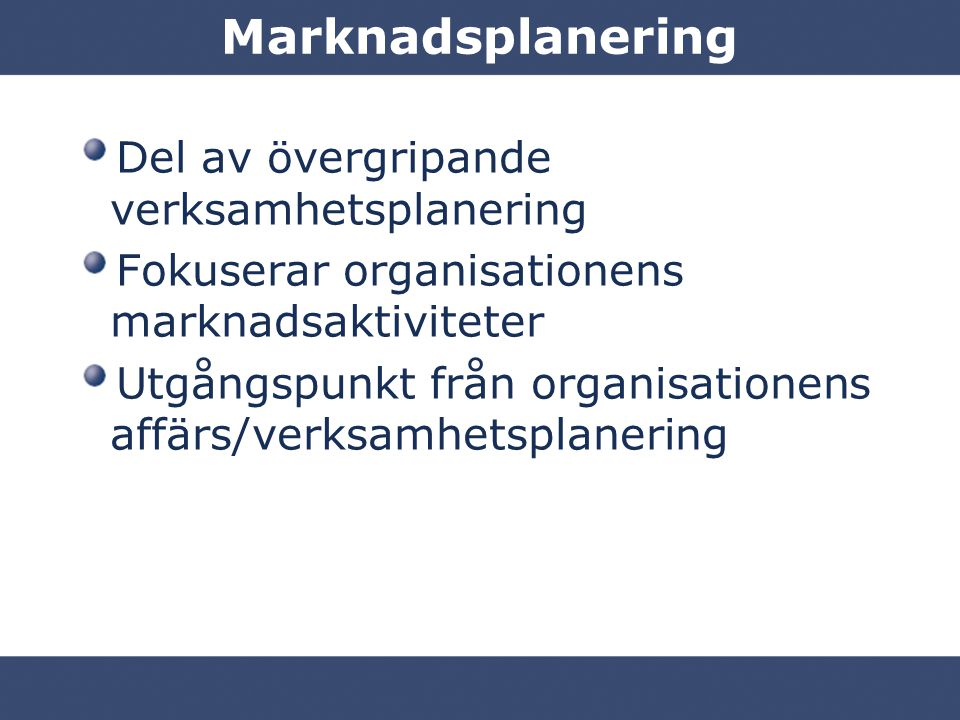Marknadsplanering Del av övergripande verksamhetsplanering