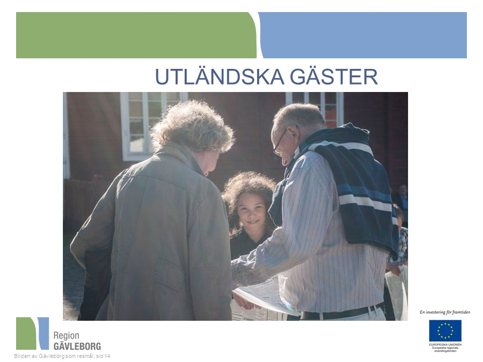 UTLÄNDSKA GÄSTER SMAKPROV från Två undersökningar 2012 – CMA Research AB – Bilden av vår del av Sverige i några utländska marknader.