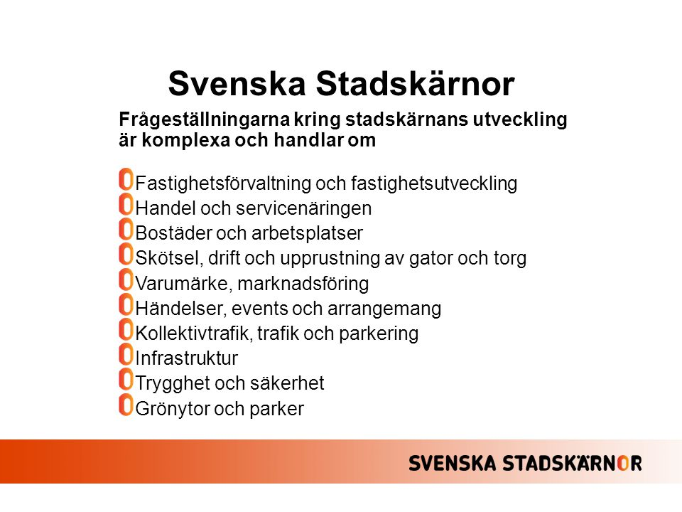 Svenska Stadskärnor Frågeställningarna kring stadskärnans utveckling är komplexa och handlar om. Fastighetsförvaltning och fastighetsutveckling.