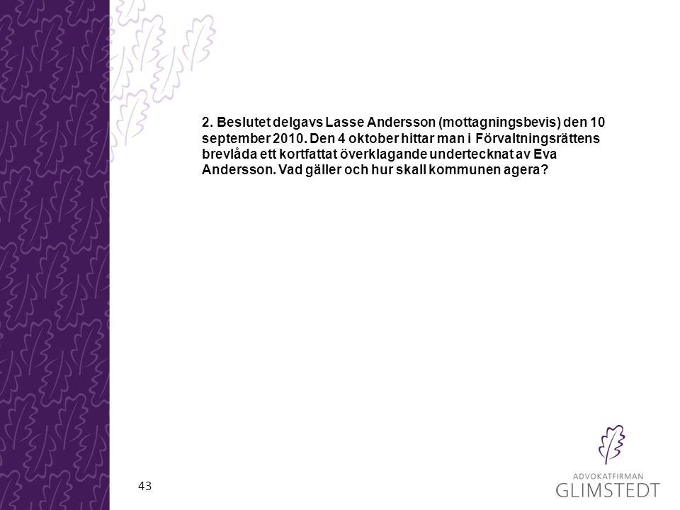 2. Beslutet delgavs Lasse Andersson (mottagningsbevis) den 10 september 2010. Den 4 oktober hittar man i Förvaltningsrättens brevlåda ett kortfattat överklagande undertecknat av Eva Andersson. Vad gäller och hur skall kommunen agera