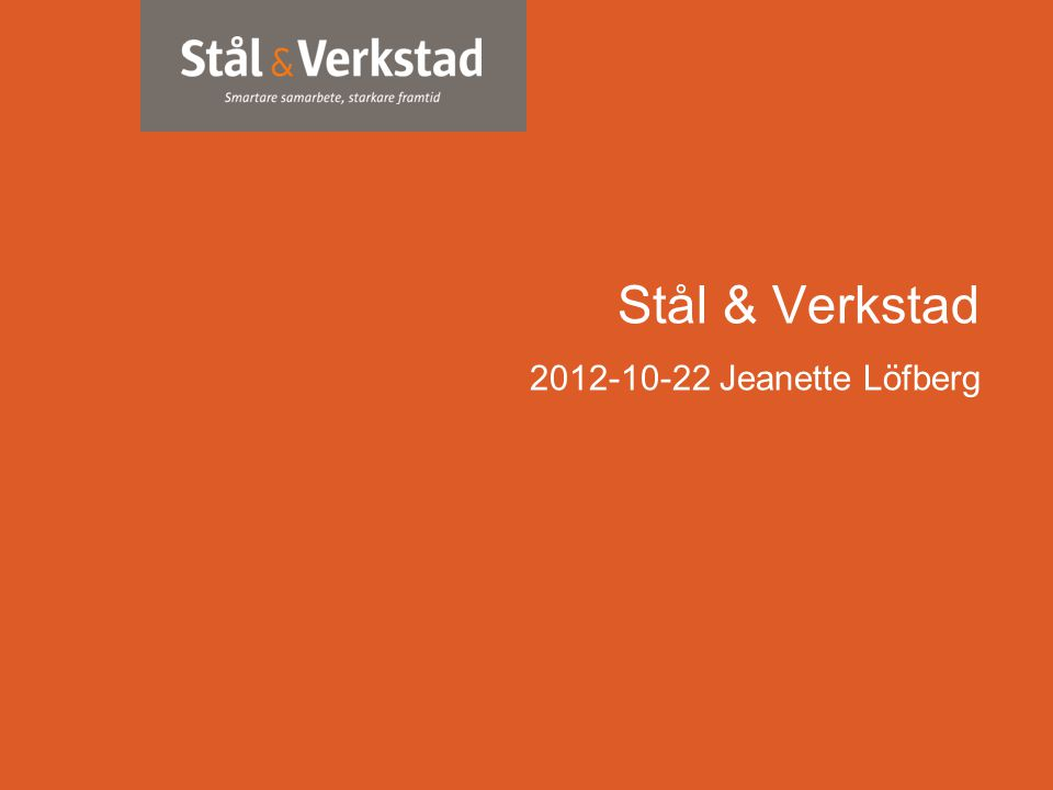 Stål & Verkstad 2012-10-22 Jeanette Löfberg