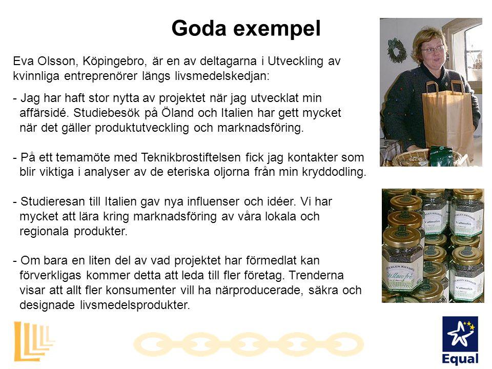 Goda exempel Eva Olsson, Köpingebro, är en av deltagarna i Utveckling av kvinnliga entreprenörer längs livsmedelskedjan: