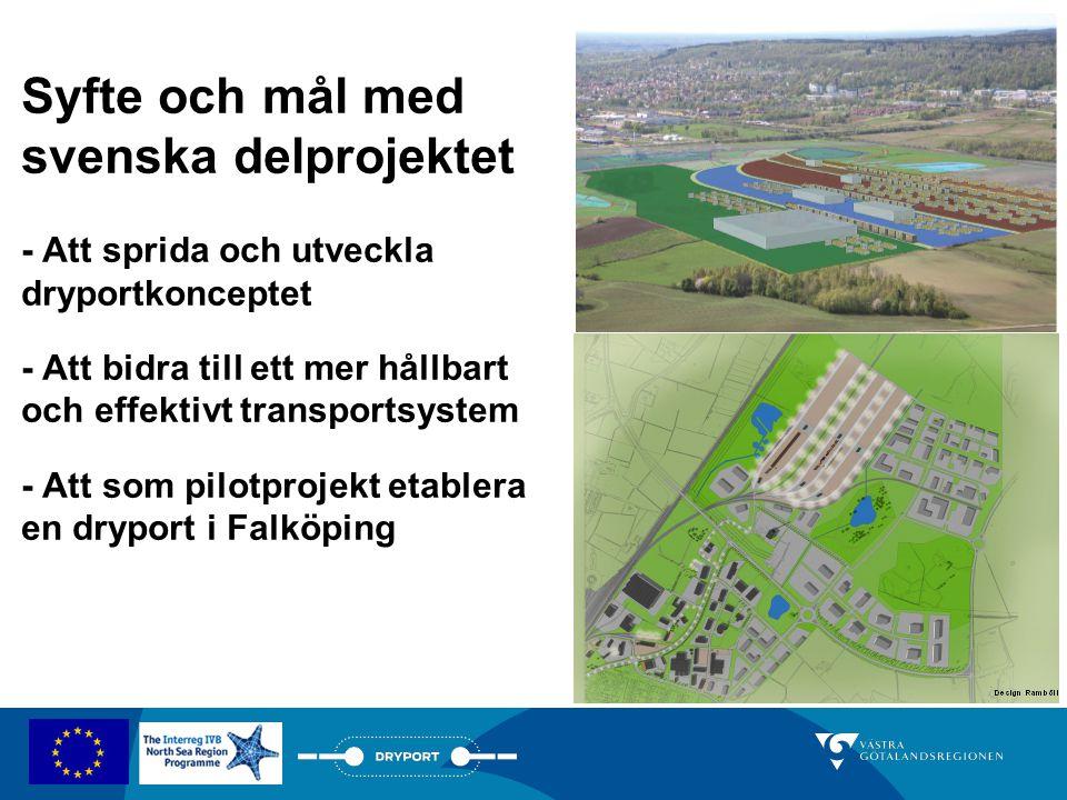 Syfte och mål med svenska delprojektet - Att sprida och utveckla dryportkonceptet - Att bidra till ett mer hållbart och effektivt transportsystem - Att som pilotprojekt etablera en dryport i Falköping