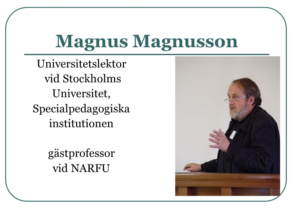 Magnus Magnusson Universitetslektor vid Stockholms Universitet,