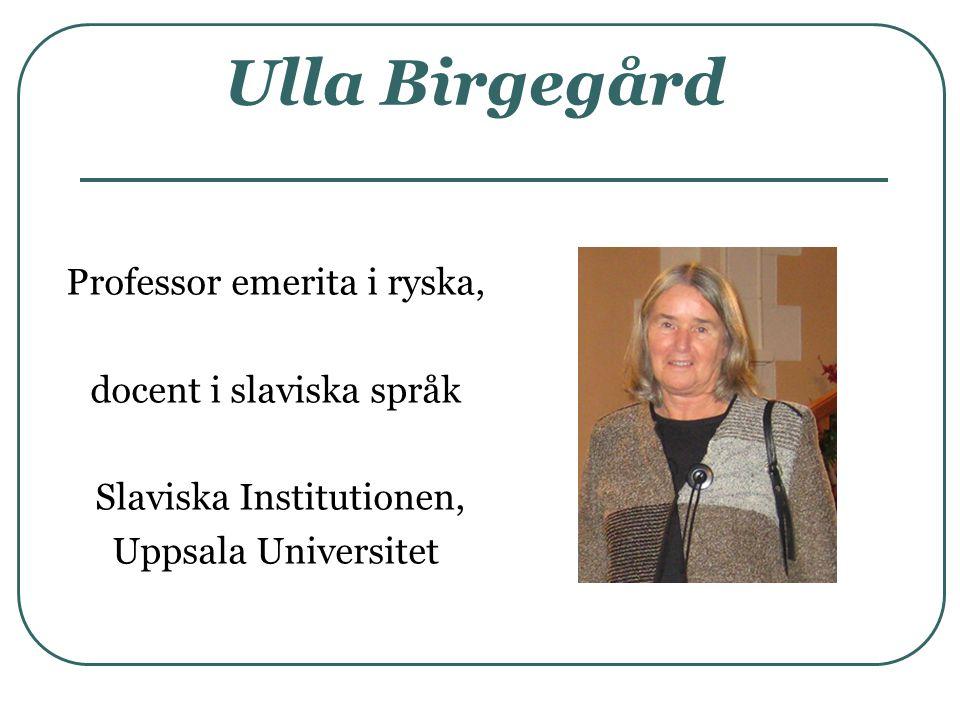 Ulla Birgegård Professor emerita i ryska, docent i slaviska språk