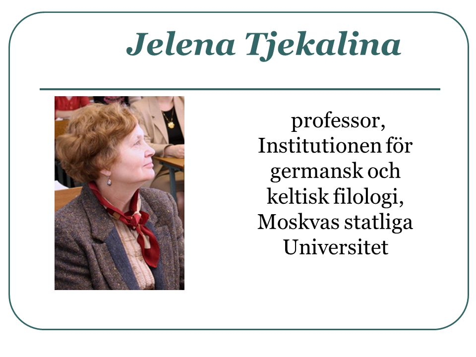 Jelena Tjekalina professor, Institutionen för germansk och keltisk filologi, Moskvas statliga Universitet.