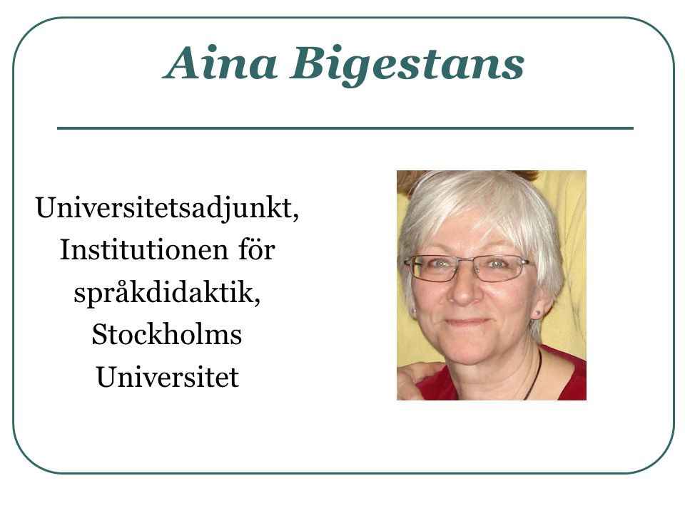 Aina Bigestans Universitetsadjunkt, Institutionen för språkdidaktik,
