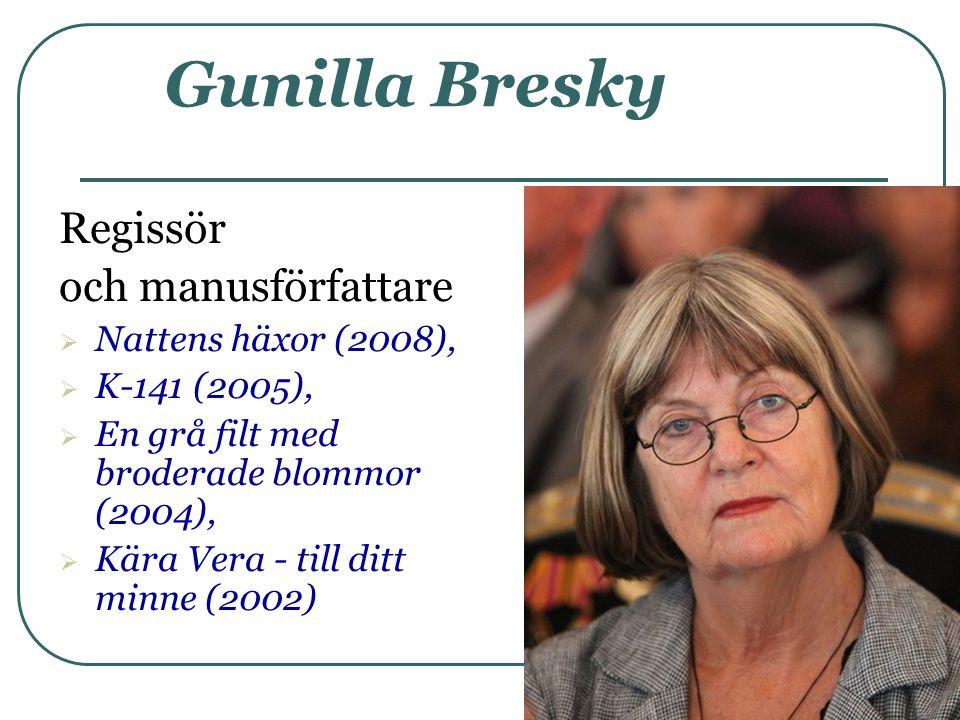 Gunilla Bresky Regissör och manusförfattare Nattens häxor (2008),