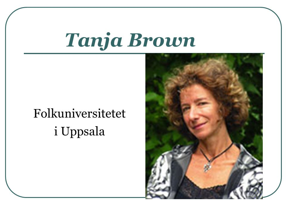 Tanja Brown Folkuniversitetet i Uppsala
