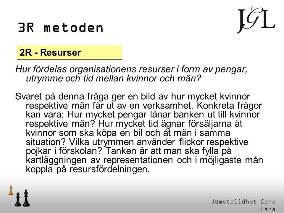 3R metoden 2R - Resurser. Hur fördelas organisationens resurser i form av pengar, utrymme och tid mellan kvinnor och män