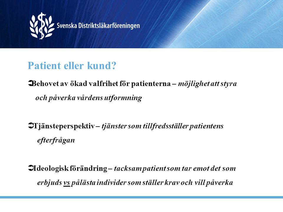 Patient eller kund Behovet av ökad valfrihet för patienterna – möjlighet att styra. och påverka vårdens utformning.