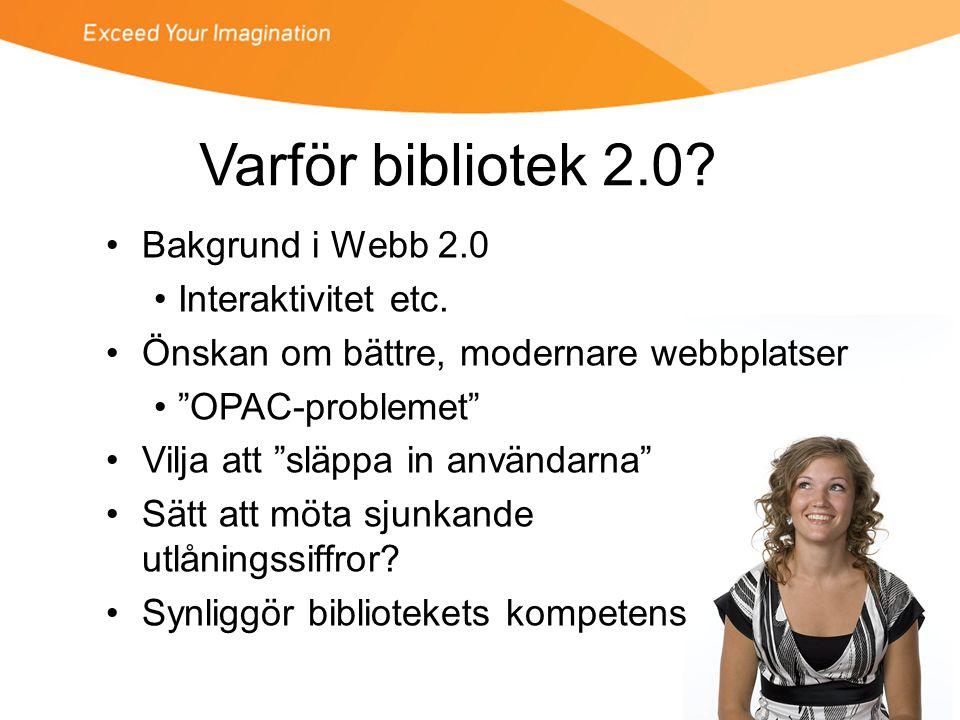 Varför bibliotek 2.0 Bakgrund i Webb 2.0 Interaktivitet etc.