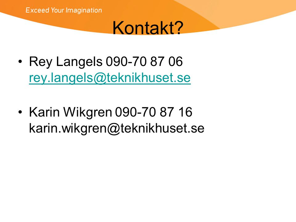 Kontakt Rey Langels 090-70 87 06 rey.langels@teknikhuset.se