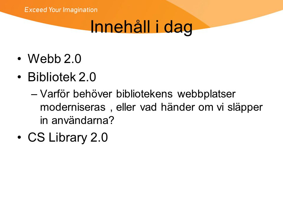 Innehåll i dag Webb 2.0 Bibliotek 2.0 CS Library 2.0