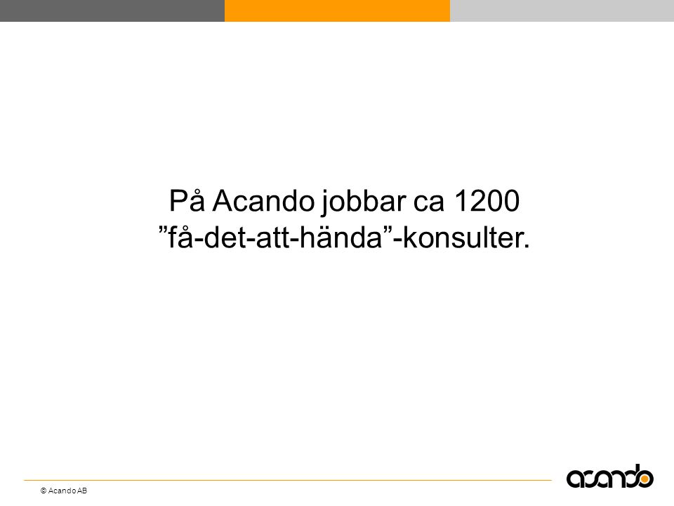 På Acando jobbar ca 1200 få-det-att-hända -konsulter.