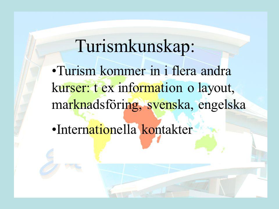 Turismkunskap: Turism kommer in i flera andra kurser: t ex information o layout, marknadsföring, svenska, engelska.