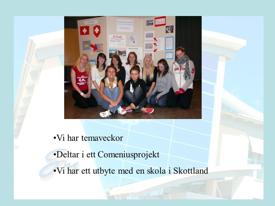 Vi har temaveckor Deltar i ett Comeniusprojekt Vi har ett utbyte med en skola i Skottland