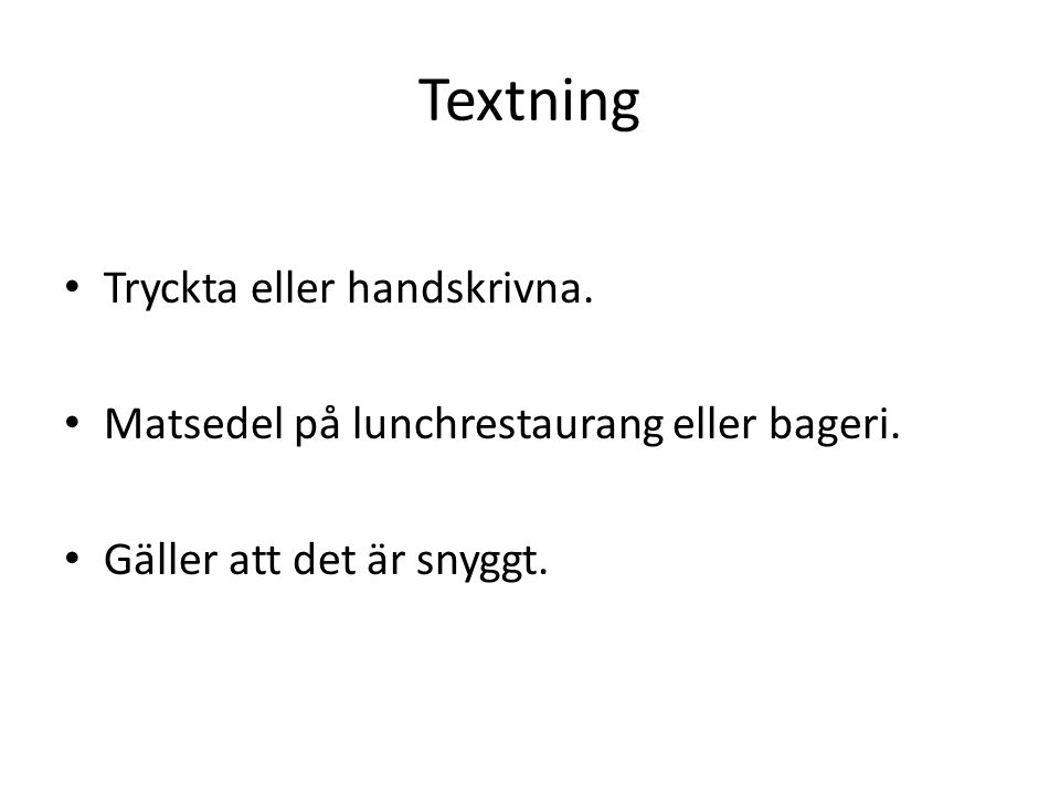 Textning Tryckta eller handskrivna.