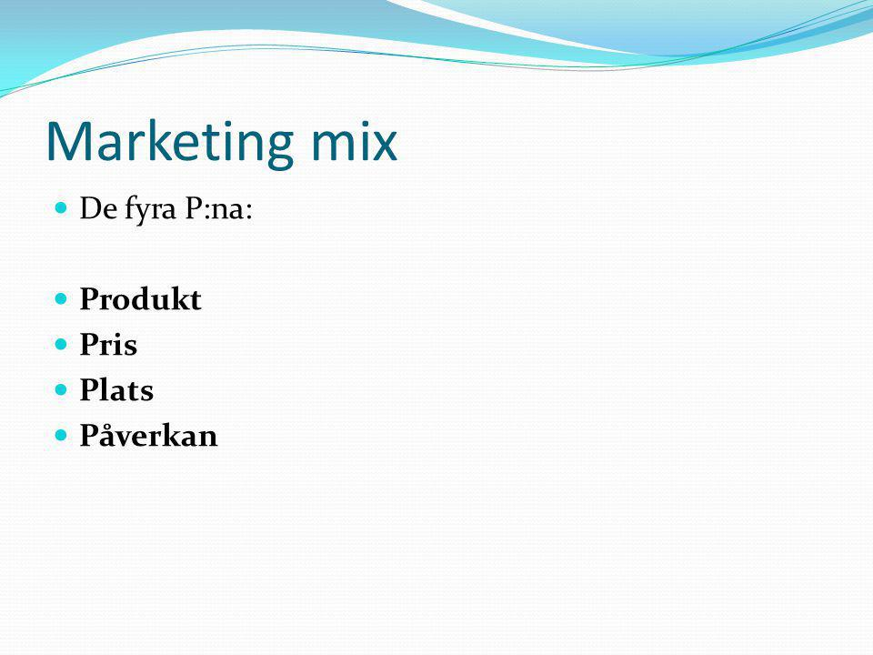 Marketing mix De fyra P:na: Produkt Pris Plats Påverkan