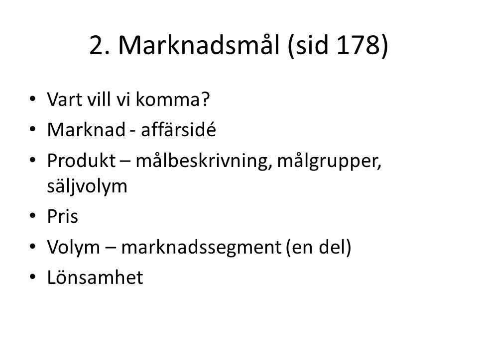 2. Marknadsmål (sid 178) Vart vill vi komma Marknad - affärsidé