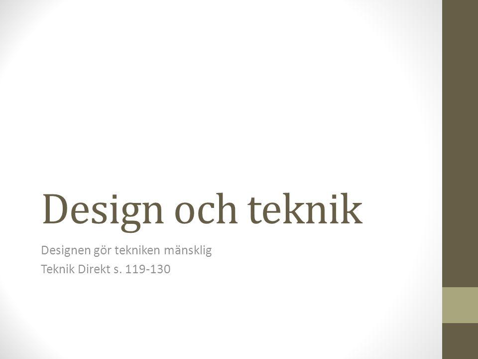 Designen gör tekniken mänsklig Teknik Direkt s. 119-130
