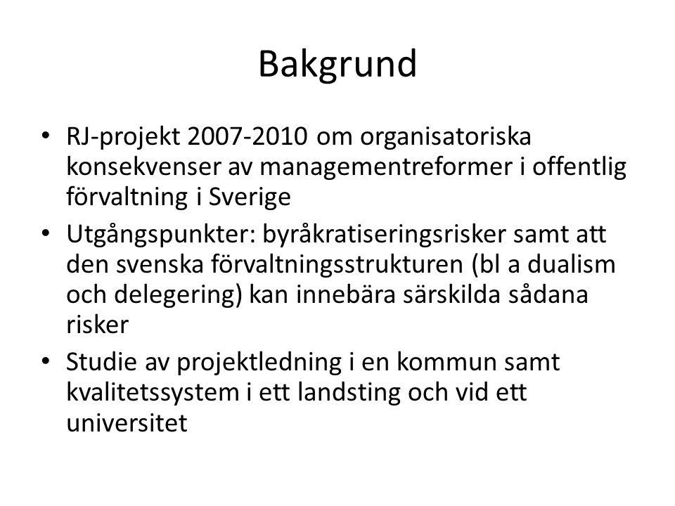 Bakgrund RJ-projekt 2007-2010 om organisatoriska konsekvenser av managementreformer i offentlig förvaltning i Sverige.