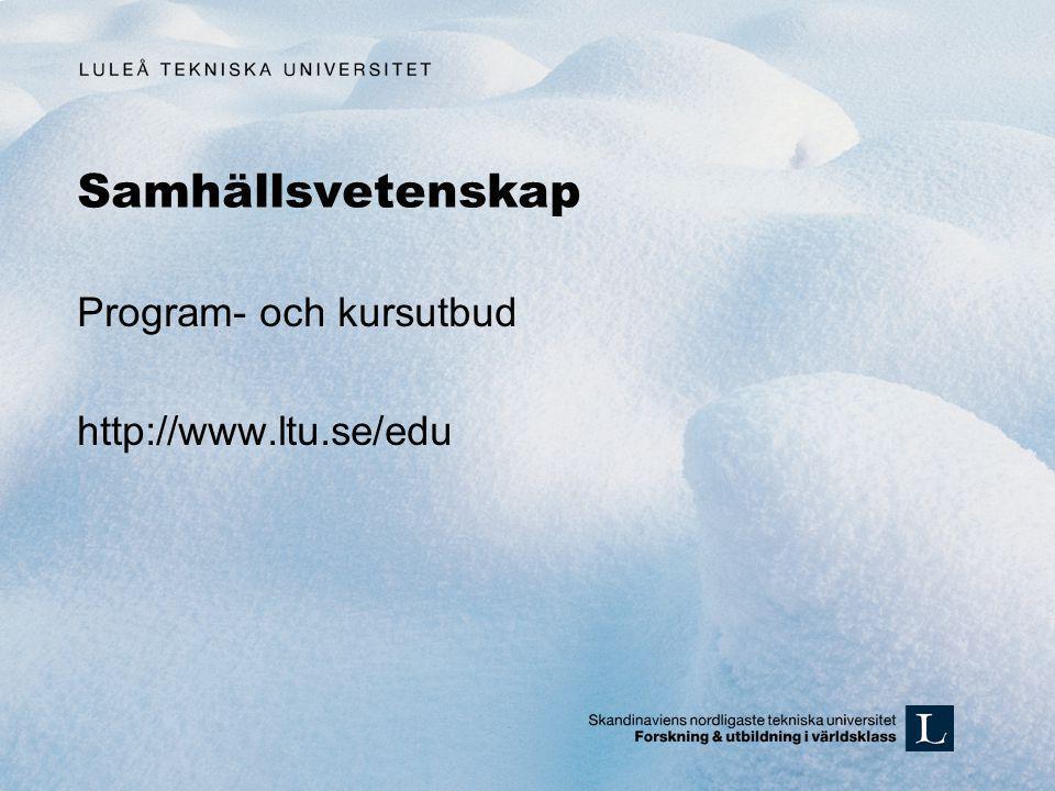 Samhällsvetenskap Program- och kursutbud http://www.ltu.se/edu