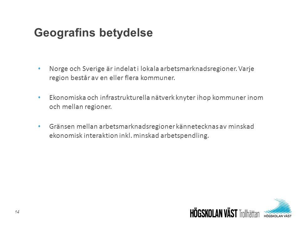 Geografins betydelse Norge och Sverige är indelat i lokala arbetsmarknadsregioner. Varje region består av en eller flera kommuner.