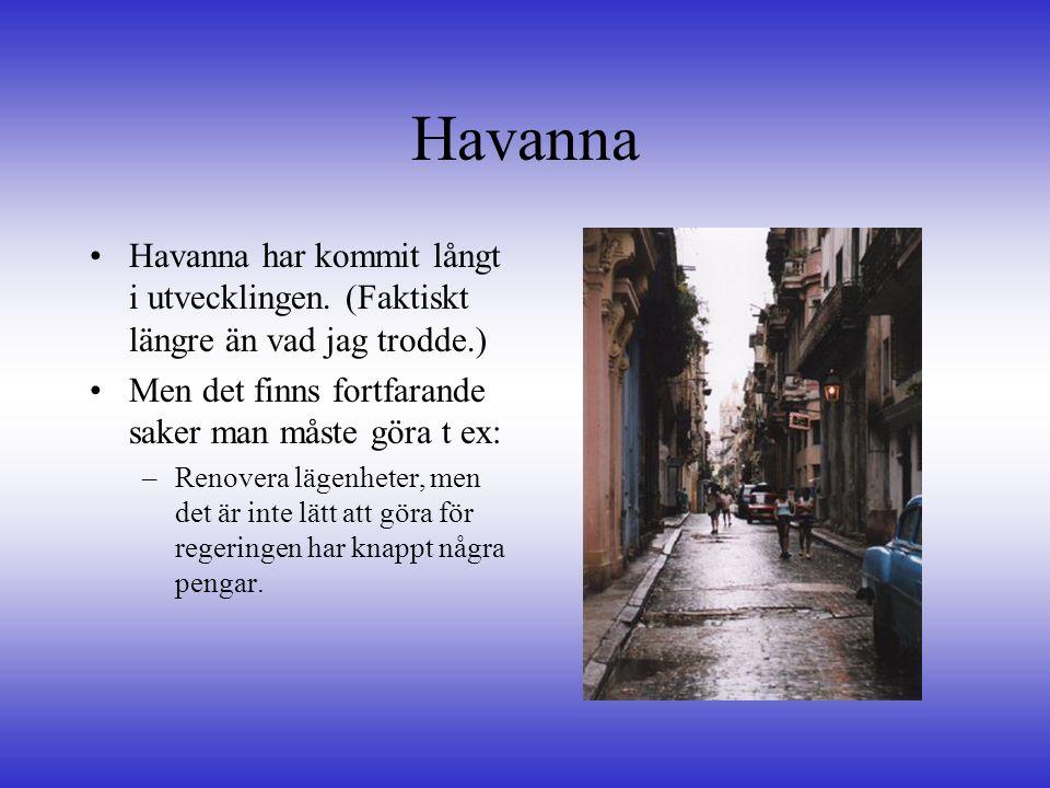 Havanna Havanna har kommit långt i utvecklingen. (Faktiskt längre än vad jag trodde.) Men det finns fortfarande saker man måste göra t ex: