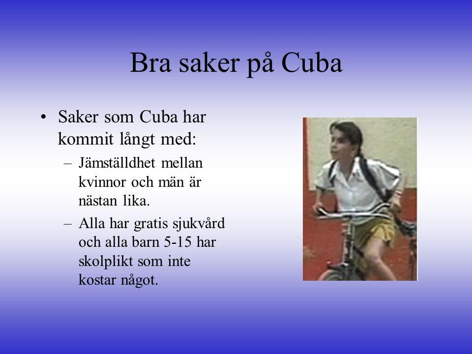 Bra saker på Cuba Saker som Cuba har kommit långt med: