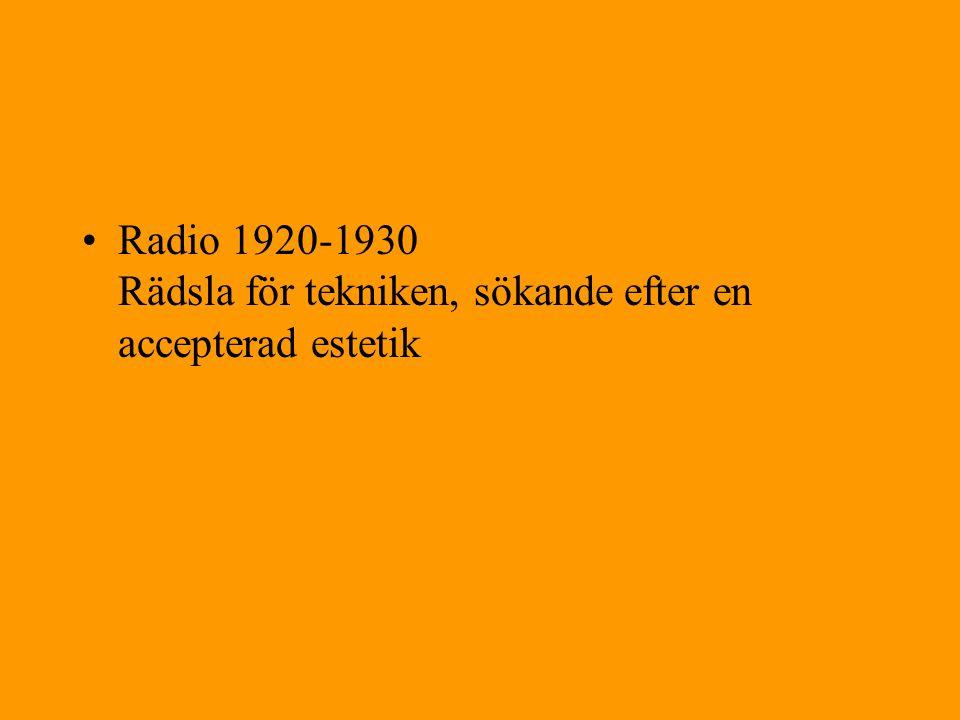 Radio 1920-1930 Rädsla för tekniken, sökande efter en accepterad estetik