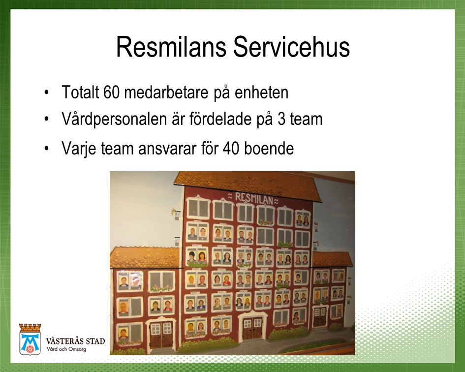 Resmilans Servicehus Totalt 60 medarbetare på enheten