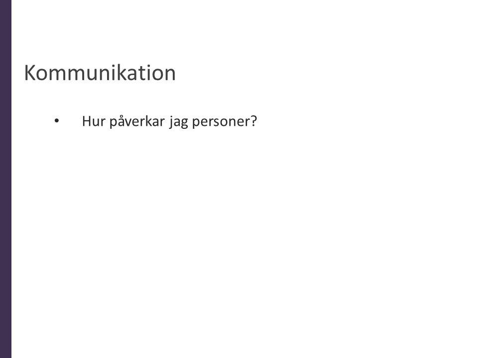 Kommunikation Hur påverkar jag personer