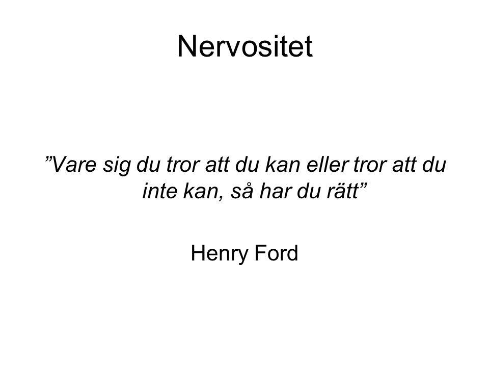 Nervositet Vare sig du tror att du kan eller tror att du inte kan, så har du rätt Henry Ford