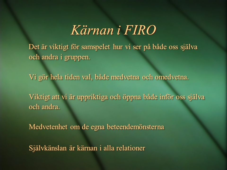 Kärnan i FIRO Det är viktigt för samspelet hur vi ser på både oss själva. och andra i gruppen. Vi gör hela tiden val, både medvetna och omedvetna.