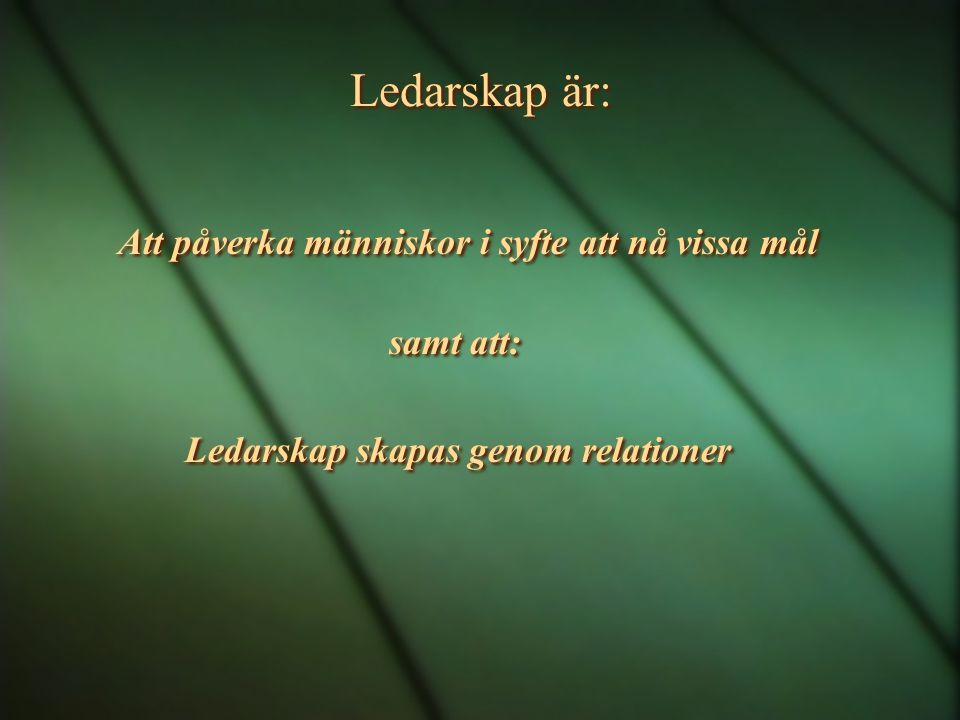 Ledarskap är: Att påverka människor i syfte att nå vissa mål samt att: