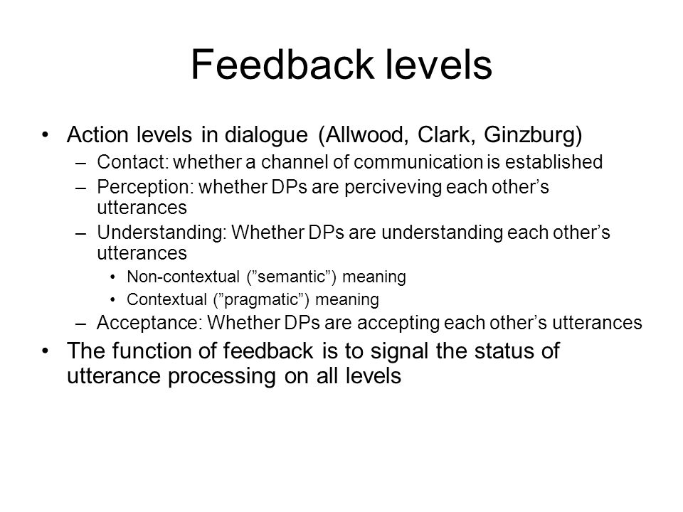 Feedback levels Action levels in dialogue (Allwood, Clark, Ginzburg)