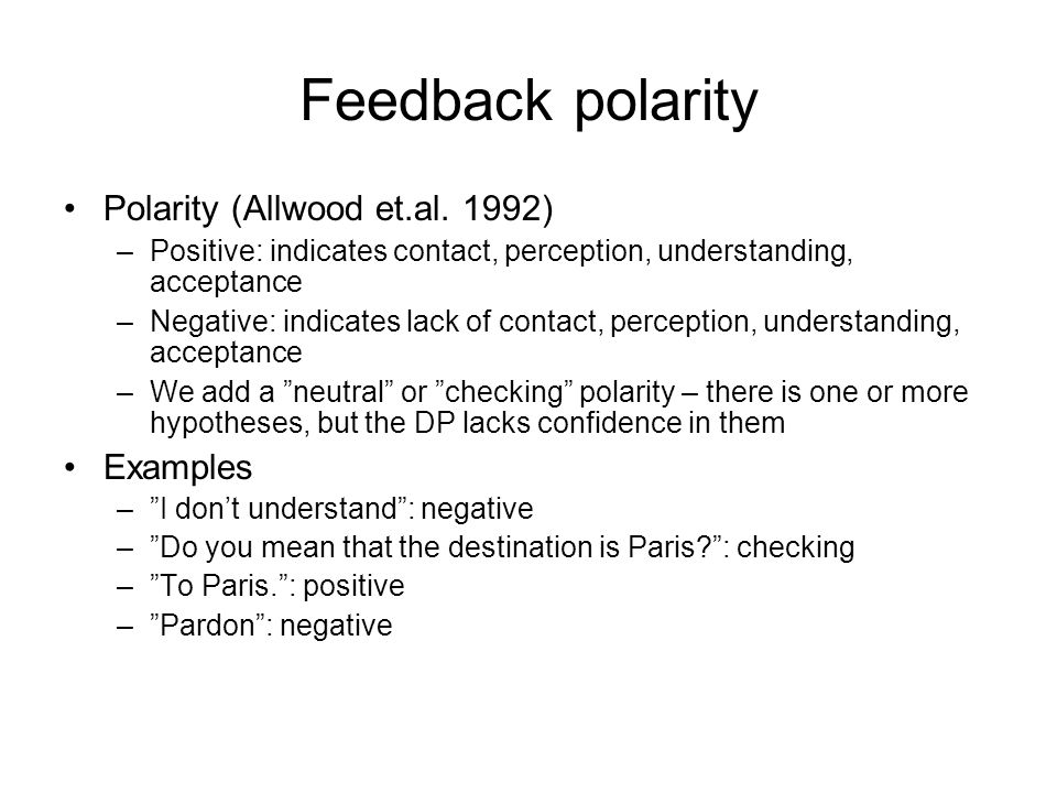 Feedback polarity Polarity (Allwood et.al. 1992) Examples