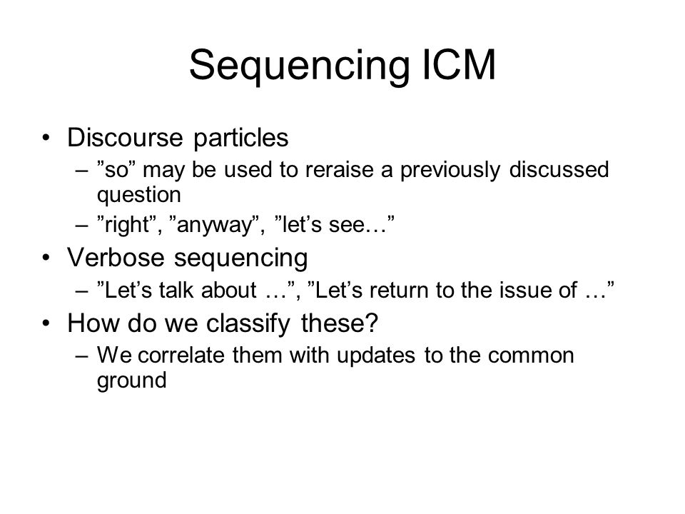 Sequencing ICM Discourse particles Verbose sequencing