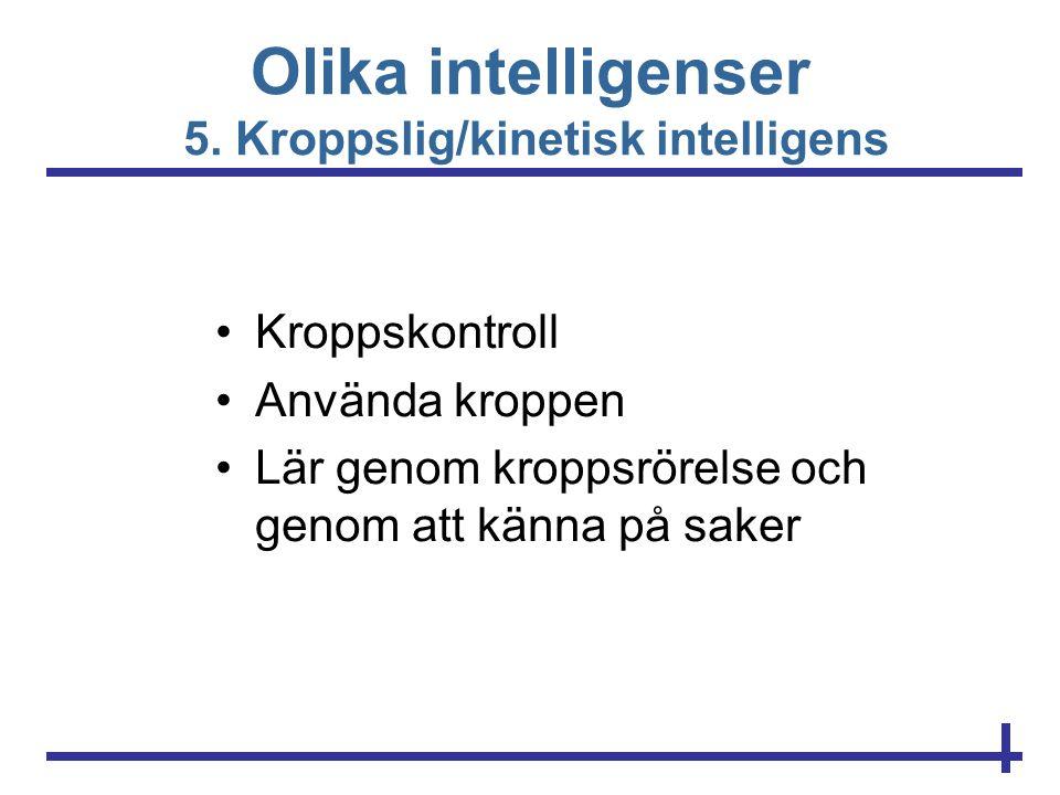 Olika intelligenser 5. Kroppslig/kinetisk intelligens