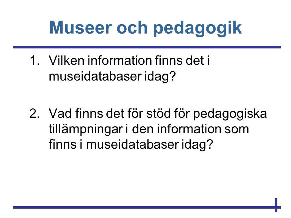 Museer och pedagogik Vilken information finns det i museidatabaser idag