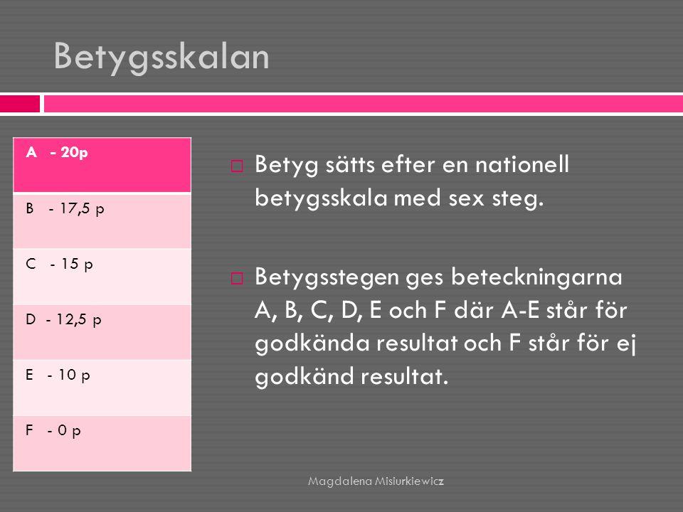 Betygsskalan Betyg sätts efter en nationell betygsskala med sex steg.