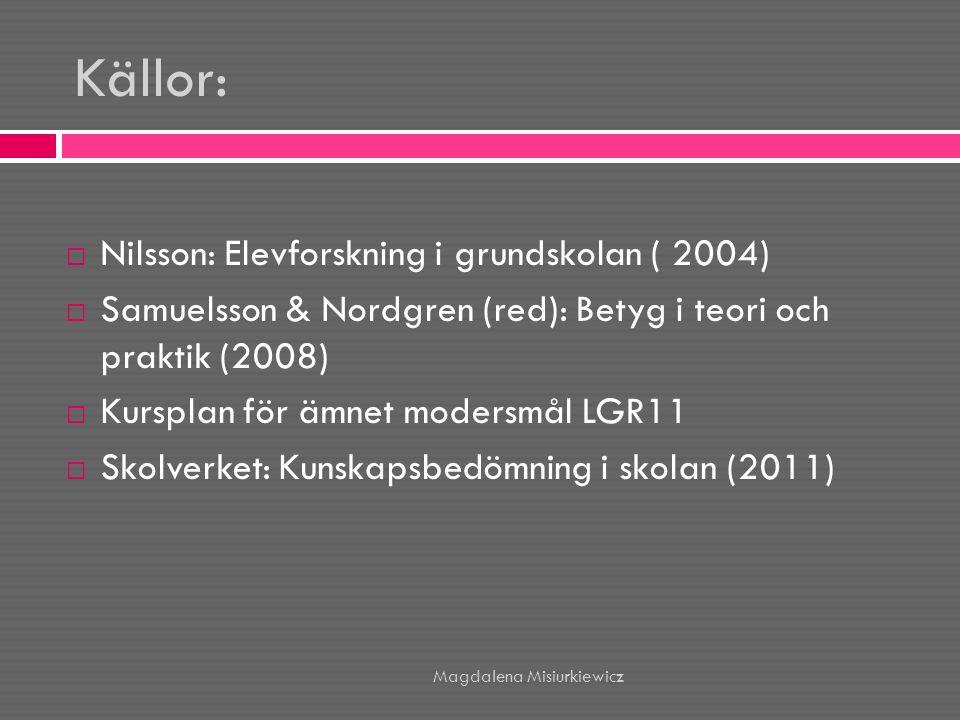 Källor: Nilsson: Elevforskning i grundskolan ( 2004)