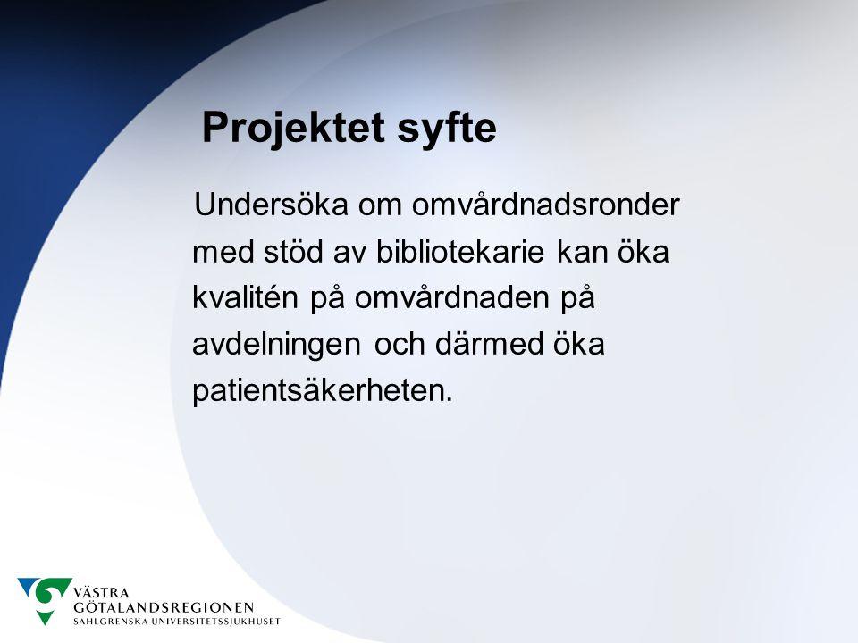 Projektet syfte Undersöka om omvårdnadsronder