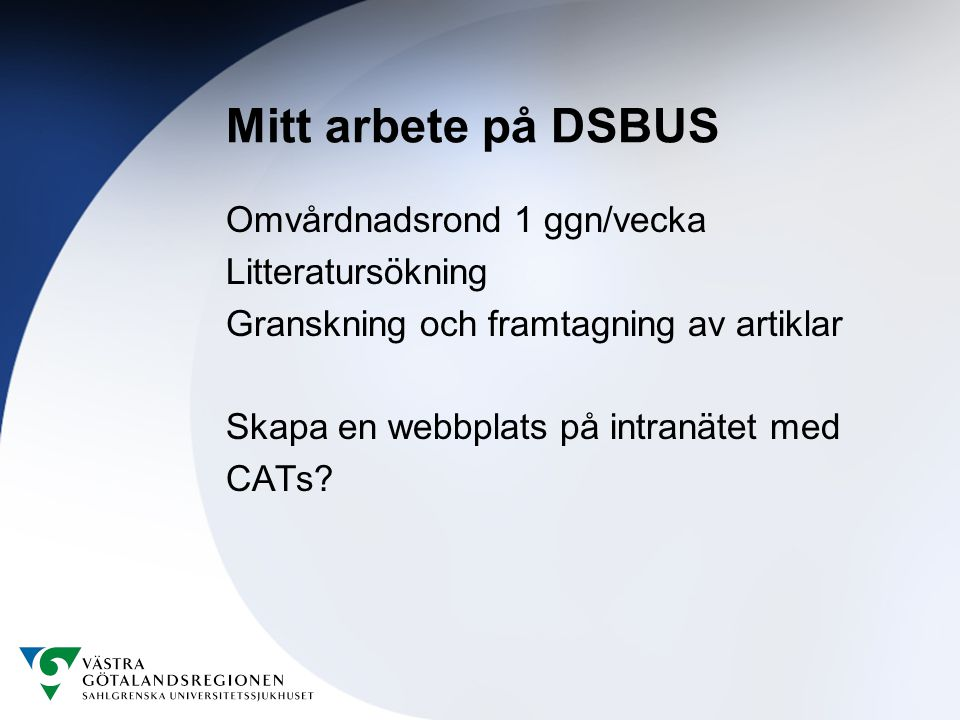 Mitt arbete på DSBUS Omvårdnadsrond 1 ggn/vecka Litteratursökning